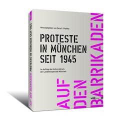 Protestbuch München. Auf den Barrikaden. Proteste seit 1945